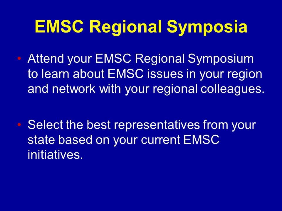 EMSC Regional Symposia Attend your EMSC Regional Symposium to learn about EMSC issues in your region and network with your regional colleagues.