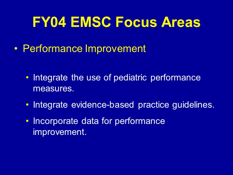 FY04 EMSC Focus Areas EMSC Presence in State Disaster Plans Review State Disaster Plan and integrate pediatric components.