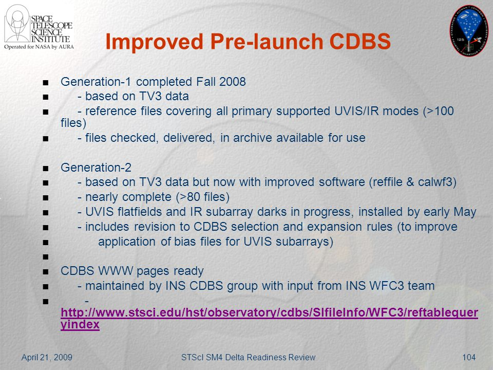 April 21, 2009STScI SM4 Delta Readiness Review104 Improved Pre-launch CDBS Generation-1 completed Fall 2008 - based on TV3 data - reference files cove