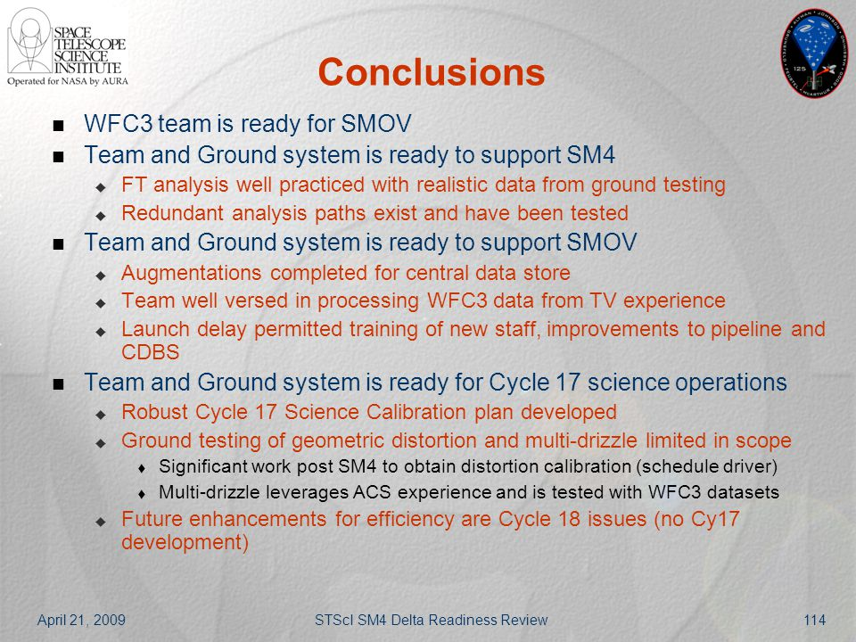 April 21, 2009STScI SM4 Delta Readiness Review114 Conclusions WFC3 team is ready for SMOV Team and Ground system is ready to support SM4  FT analysis