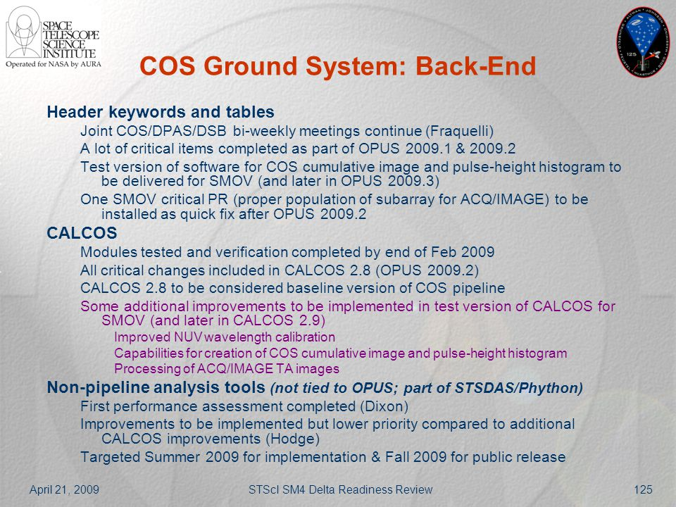 April 21, 2009STScI SM4 Delta Readiness Review125 COS Ground System: Back-End Header keywords and tables Joint COS/DPAS/DSB bi-weekly meetings continu