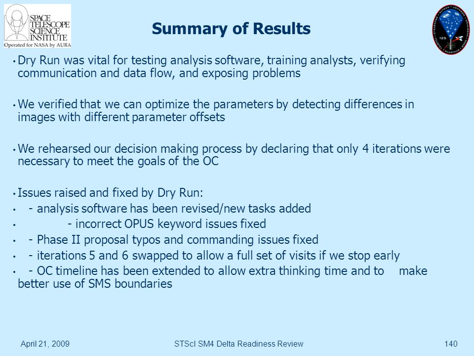 April 21, 2009STScI SM4 Delta Readiness Review140 Summary of Results Dry Run was vital for testing analysis software, training analysts, verifying com