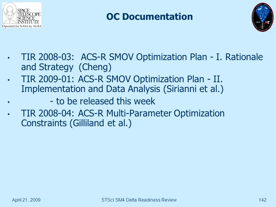 April 21, 2009STScI SM4 Delta Readiness Review142 OC Documentation TIR 2008-03: ACS-R SMOV Optimization Plan - I. Rationale and Strategy (Cheng) TIR 2