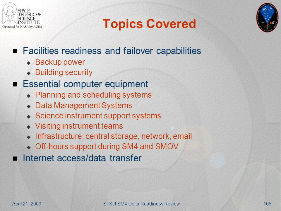 April 21, 2009STScI SM4 Delta Readiness Review165 Topics Covered Facilities readiness and failover capabilities  Backup power  Building security Ess