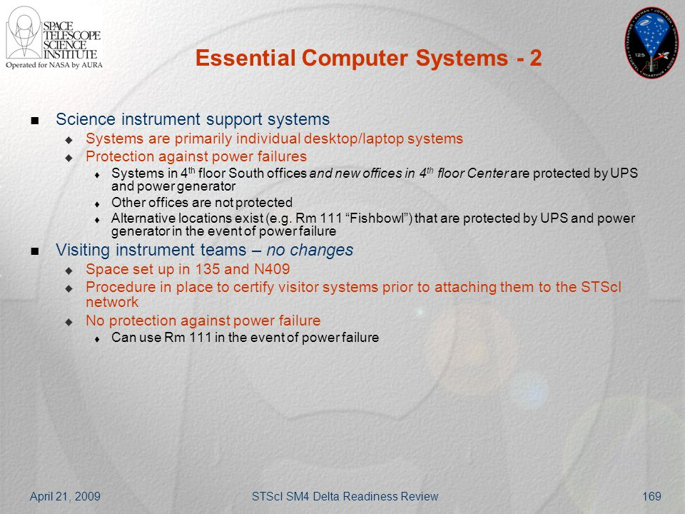 April 21, 2009STScI SM4 Delta Readiness Review169 Essential Computer Systems - 2 Science instrument support systems  Systems are primarily individual