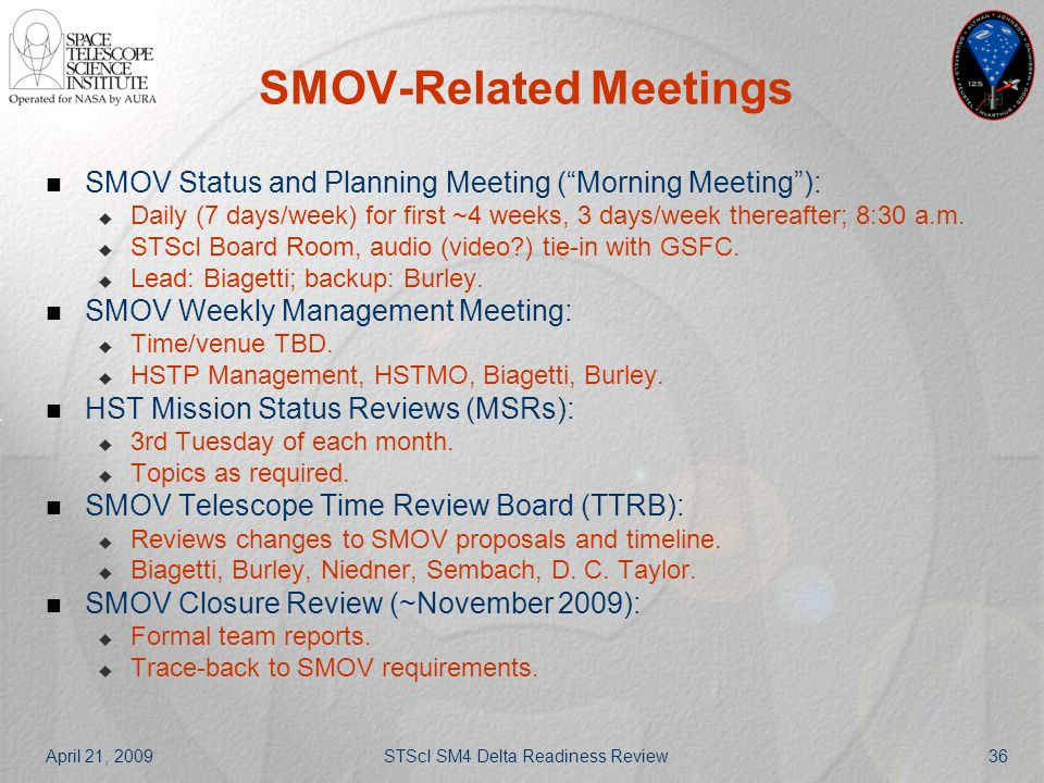 """April 21, 2009STScI SM4 Delta Readiness Review36 SMOV-Related Meetings SMOV Status and Planning Meeting (""""Morning Meeting""""):  Daily (7 days/week) for"""