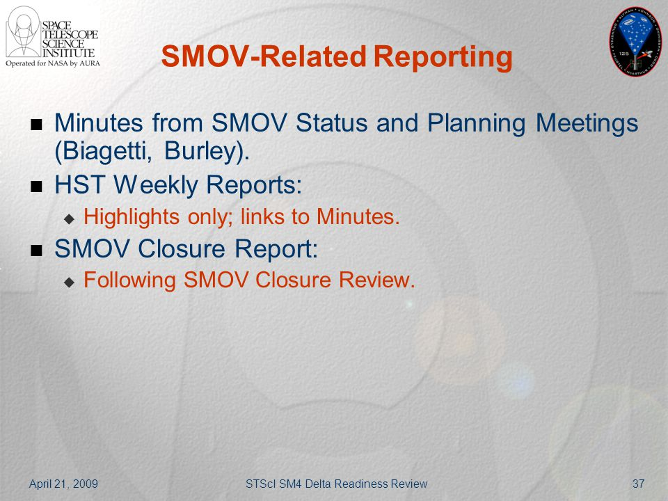 April 21, 2009STScI SM4 Delta Readiness Review37 SMOV-Related Reporting Minutes from SMOV Status and Planning Meetings (Biagetti, Burley). HST Weekly