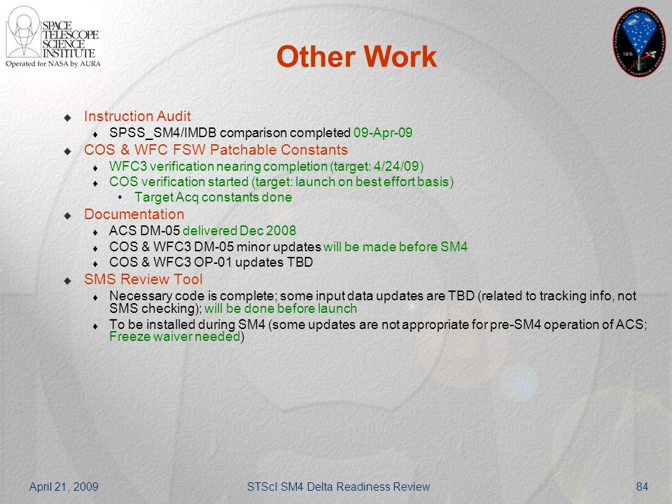 April 21, 2009STScI SM4 Delta Readiness Review84 Other Work  Instruction Audit  SPSS_SM4/IMDB comparison completed 09-Apr-09  COS & WFC FSW Patchab