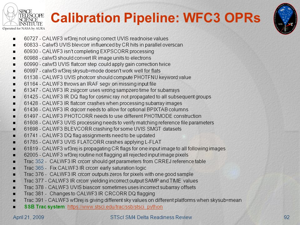 April 21, 2009STScI SM4 Delta Readiness Review92 Calibration Pipeline: WFC3 OPRs 60727 - CALWF3 wf3rej not using correct UVIS readnoise values 60833 -