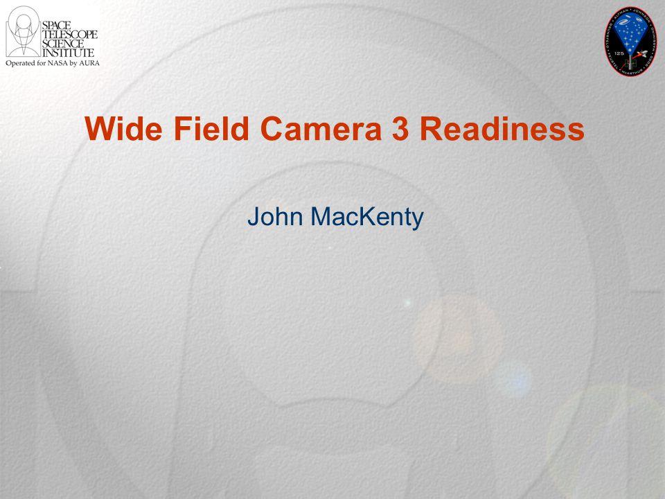 Wide Field Camera 3 Readiness John MacKenty