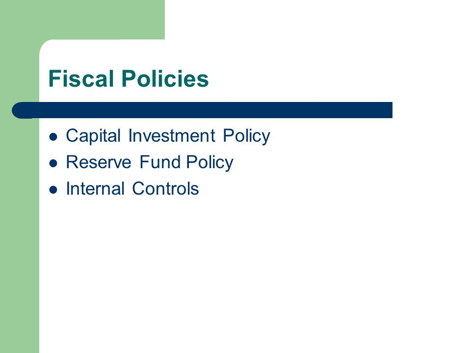 Fiscal Policies Capital Investment Policy Reserve Fund Policy Internal Controls