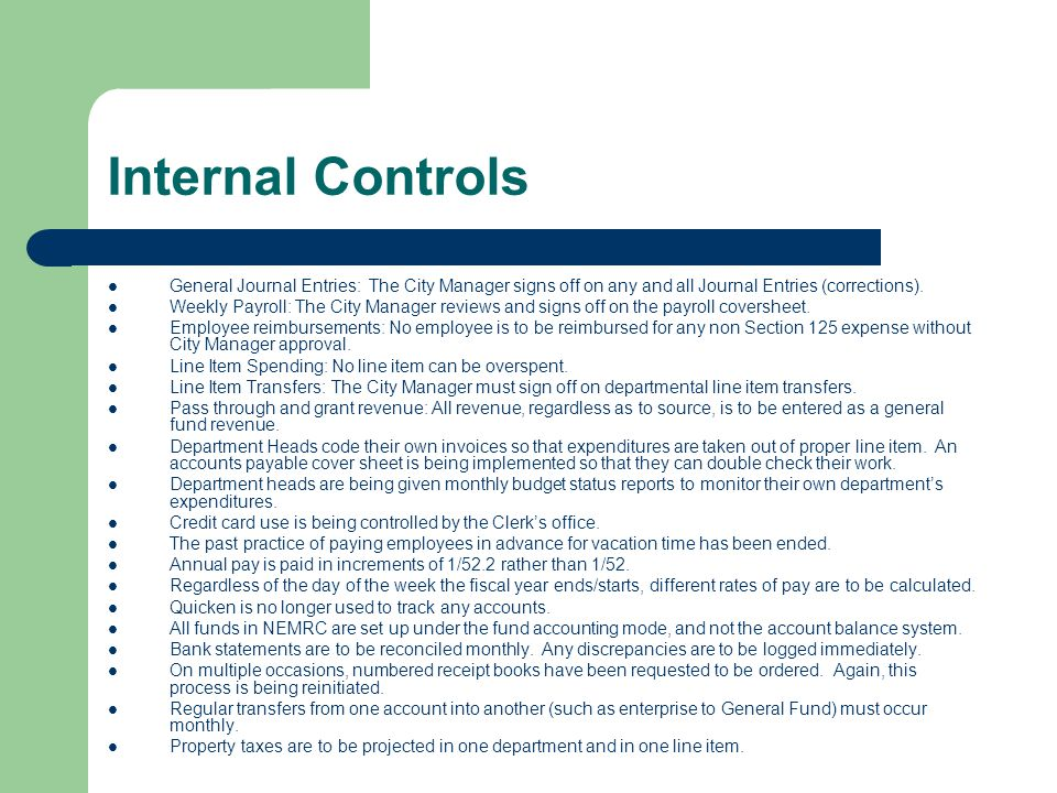 Internal Controls General Journal Entries: The City Manager signs off on any and all Journal Entries (corrections).