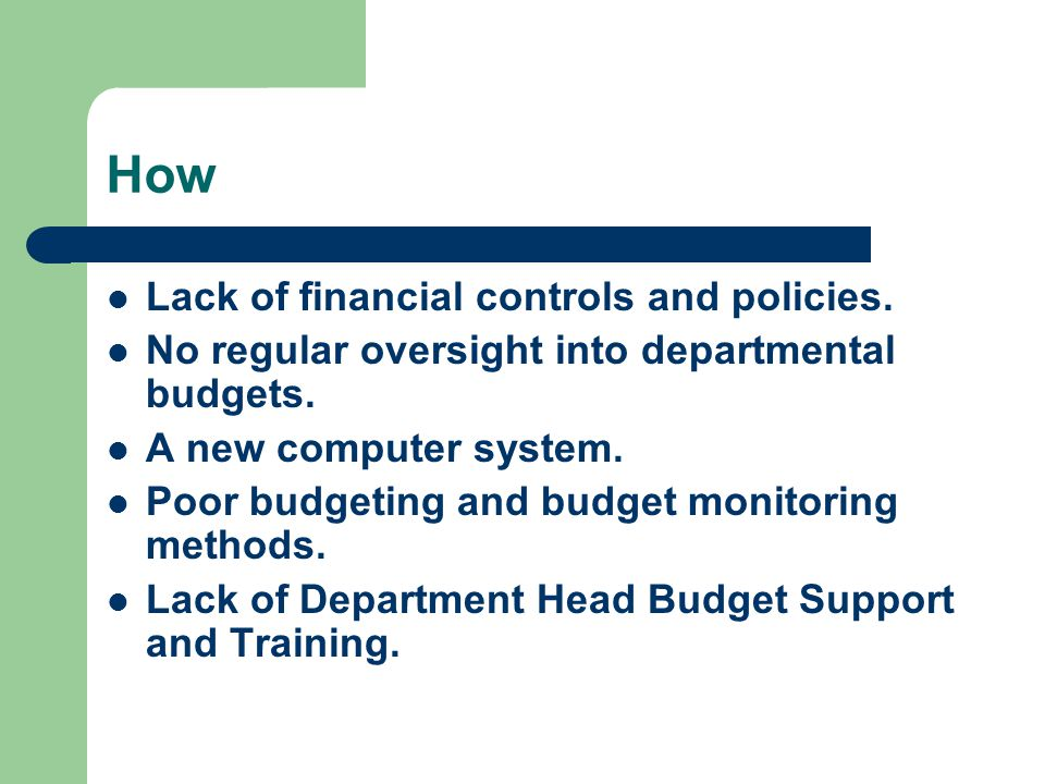 How Lack of financial controls and policies.No regular oversight into departmental budgets.