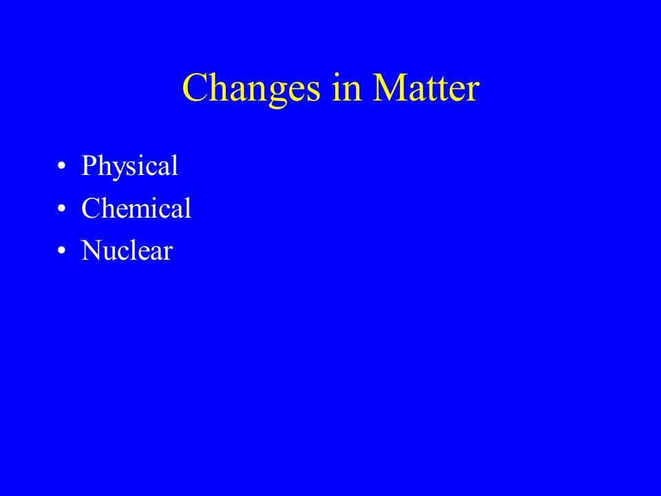 Changes in Matter Physical Chemical Nuclear