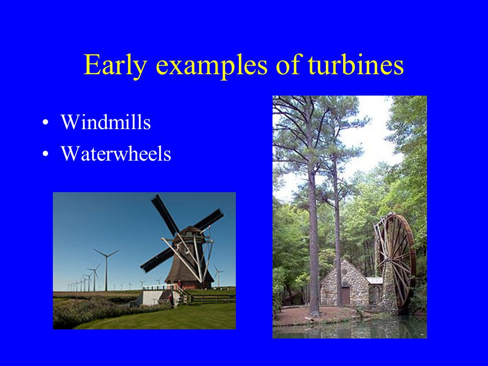 Early examples of turbines Windmills Waterwheels