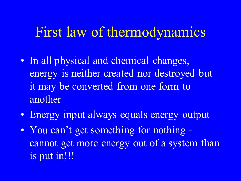First law of thermodynamics In all physical and chemical changes, energy is neither created nor destroyed but it may be converted from one form to ano