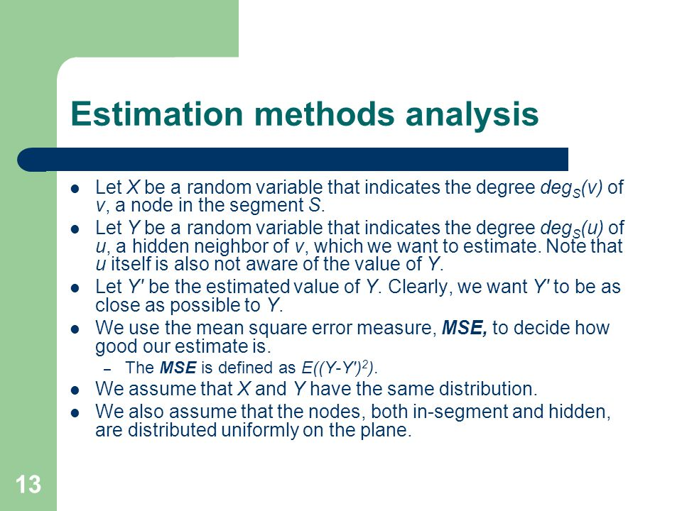 13 Estimation methods analysis Let X be a random variable that indicates the degree deg S (v) of v, a node in the segment S.