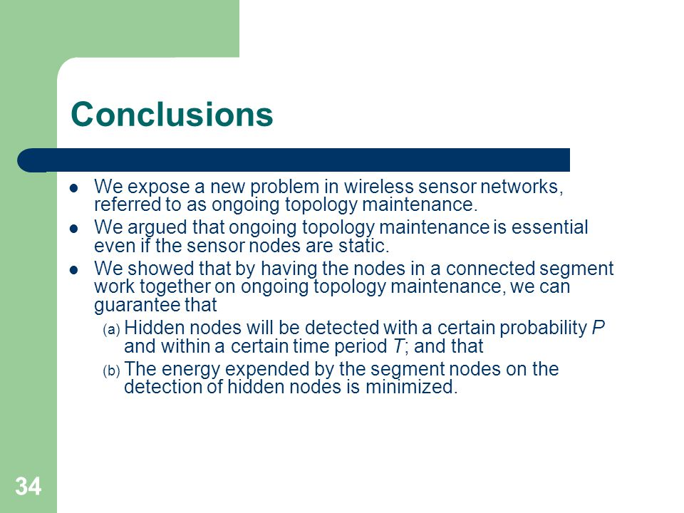 34 Conclusions We expose a new problem in wireless sensor networks, referred to as ongoing topology maintenance.