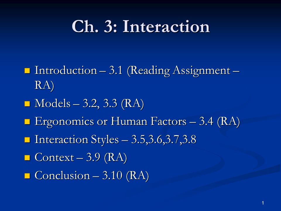 1 Ch. 3: Interaction Introduction – 3.1 (Reading Assignment – RA) Introduction – 3.1 (Reading Assignment – RA) Models – 3.2, 3.3 (RA) Models – 3.2, 3.
