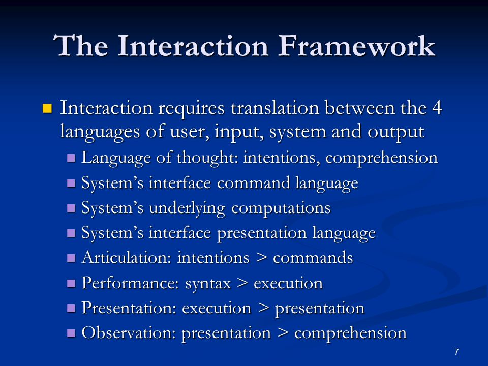 7 The Interaction Framework Interaction requires translation between the 4 languages of user, input, system and output Interaction requires translatio