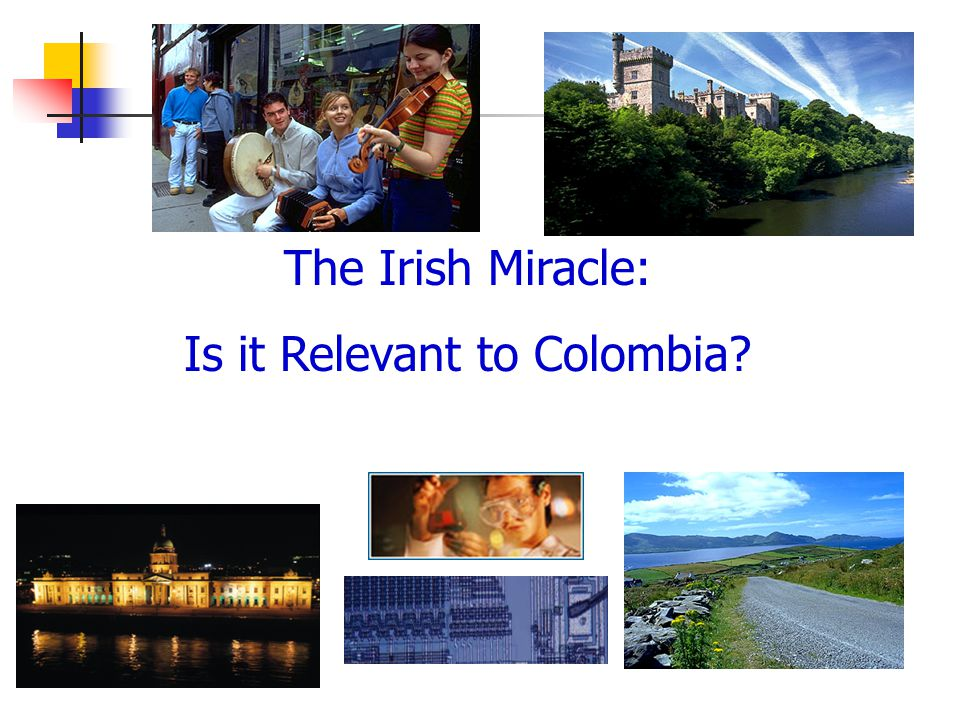 The Irish Miracle: Is it Relevant to Colombia