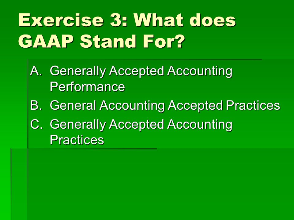 Exercise 3: What does GAAP Stand For.