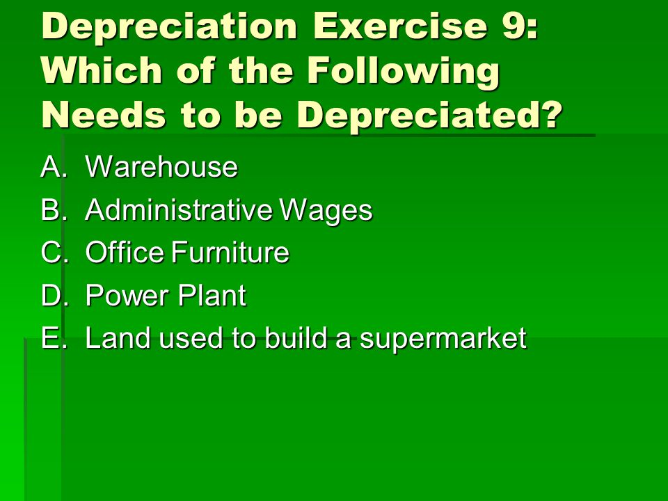 Depreciation Exercise 9: Which of the Following Needs to be Depreciated.