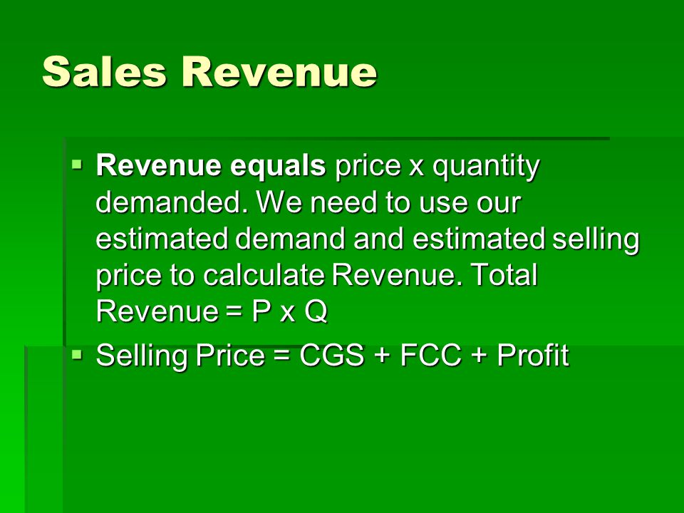 Sales Revenue  Revenue equals price x quantity demanded.
