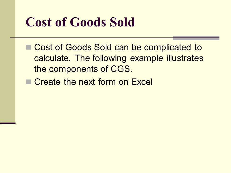 Cost of Goods Sold Cost of Goods Sold can be complicated to calculate.