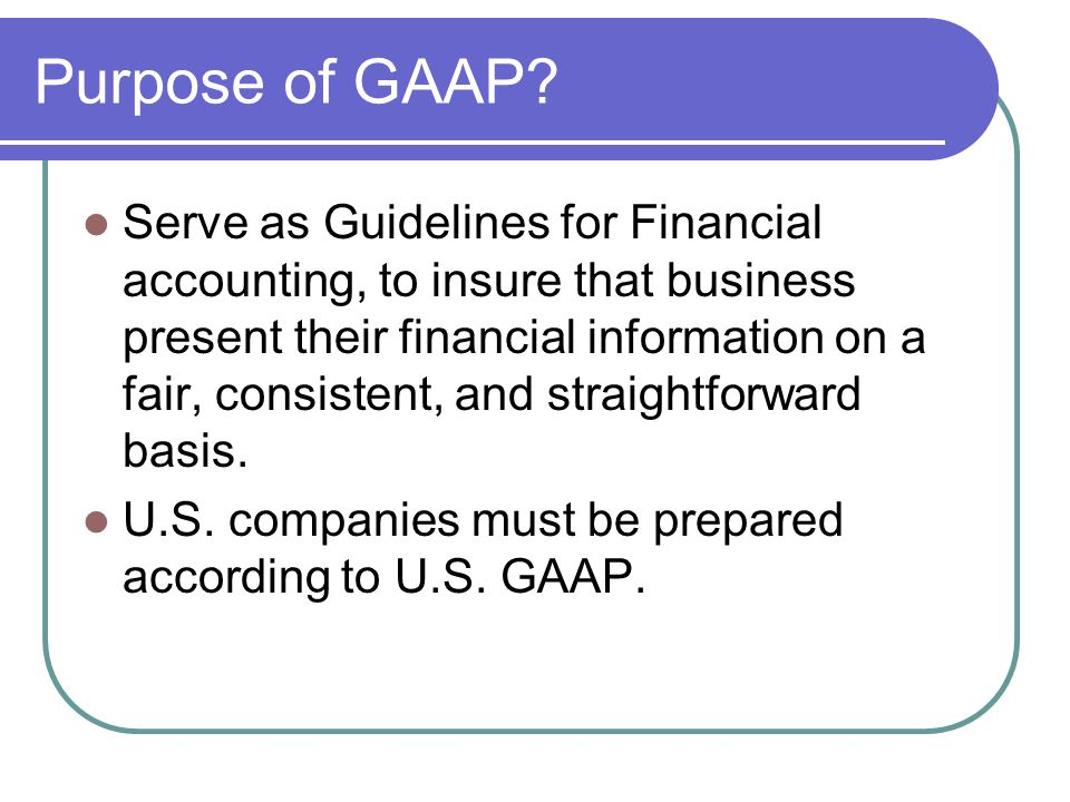 Purpose of GAAP.