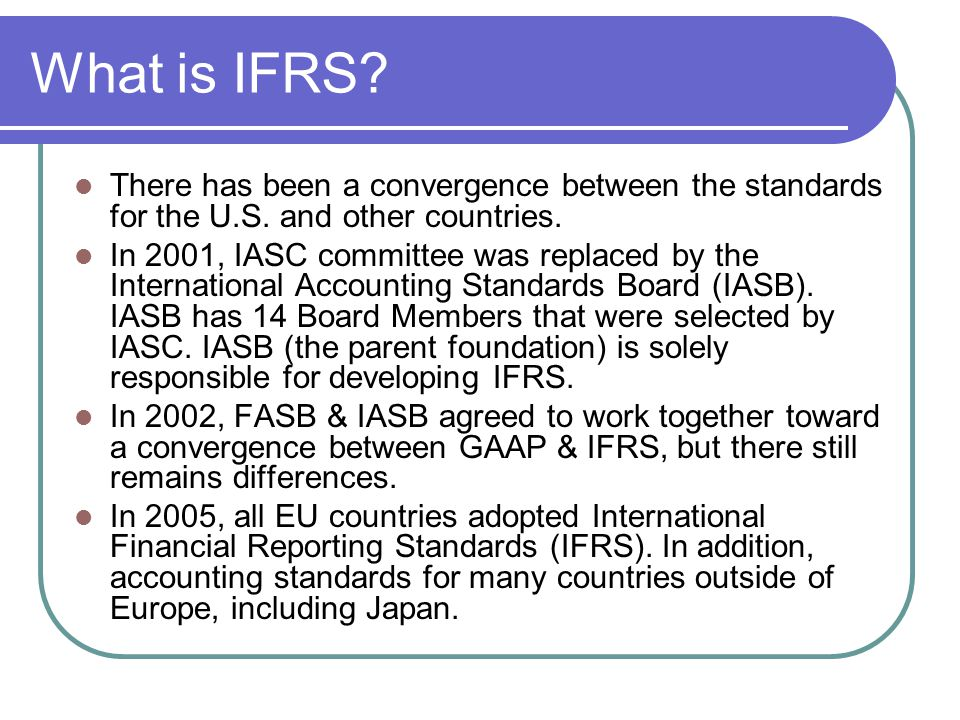 What is IFRS. There has been a convergence between the standards for the U.S.