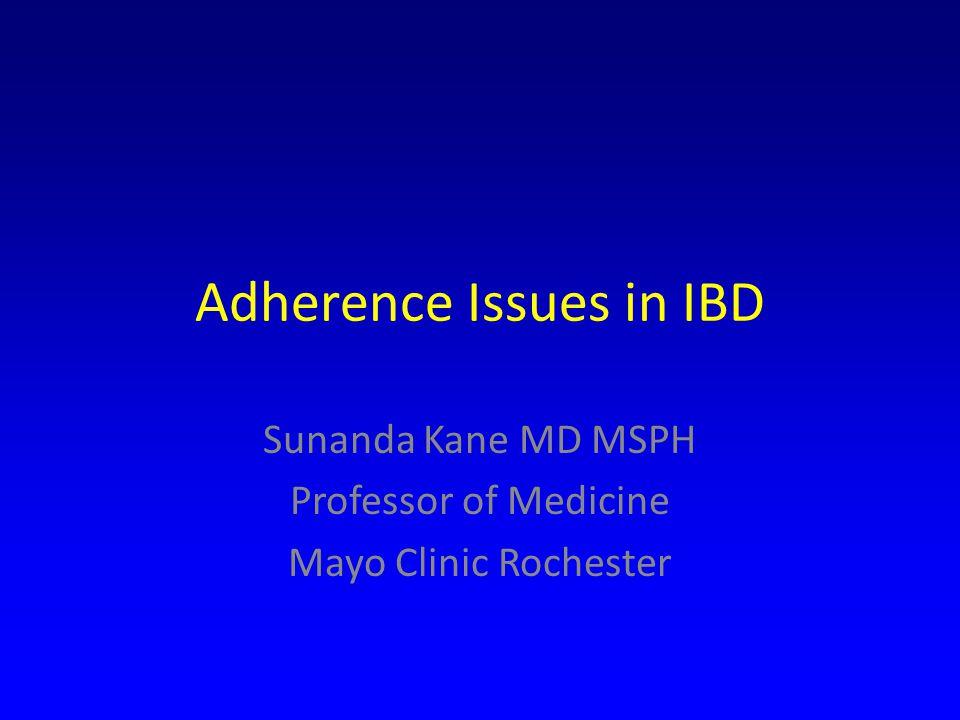 Adherence Issues in IBD Sunanda Kane MD MSPH Professor of Medicine Mayo Clinic Rochester