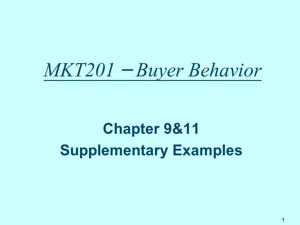 1 MKT201 – Buyer Behavior Chapter 9&11 Supplementary Examples