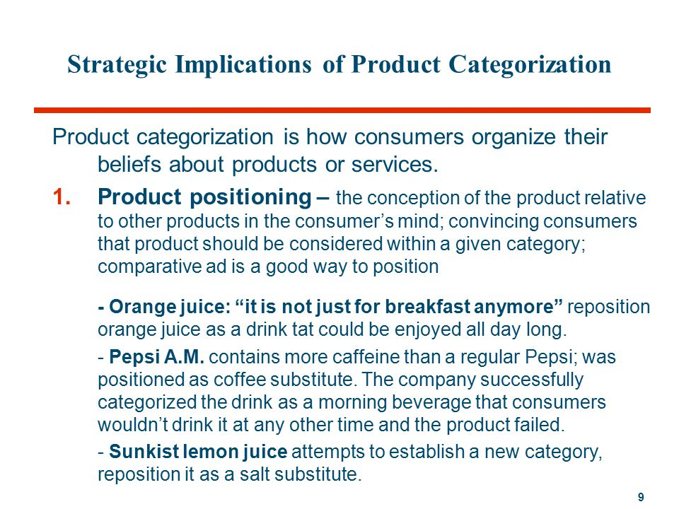 9 Strategic Implications of Product Categorization Product categorization is how consumers organize their beliefs about products or services.