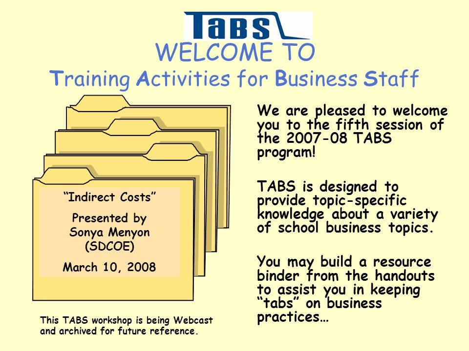 WELCOME TO Training Activities for Business Staff We are pleased to welcome you to the fifth session of the 2007-08 TABS program! TABS is designed to
