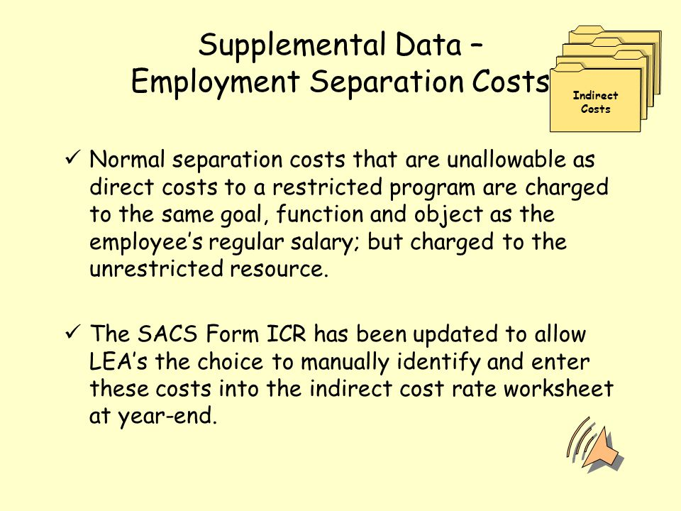 Supplemental Data – Employment Separation Costs Normal separation costs that are unallowable as direct costs to a restricted program are charged to th