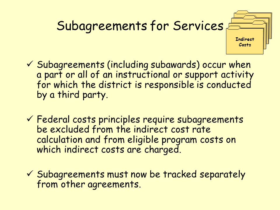 Subagreements for Services Subagreements (including subawards) occur when a part or all of an instructional or support activity for which the district