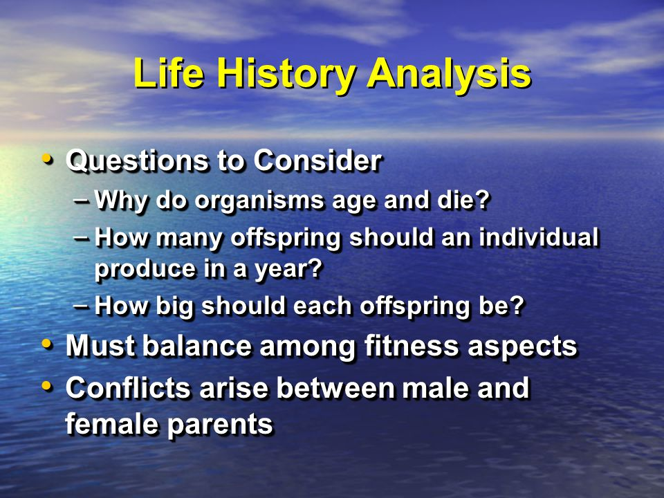 Life History Analysis Questions to Consider Questions to Consider – Why do organisms age and die.