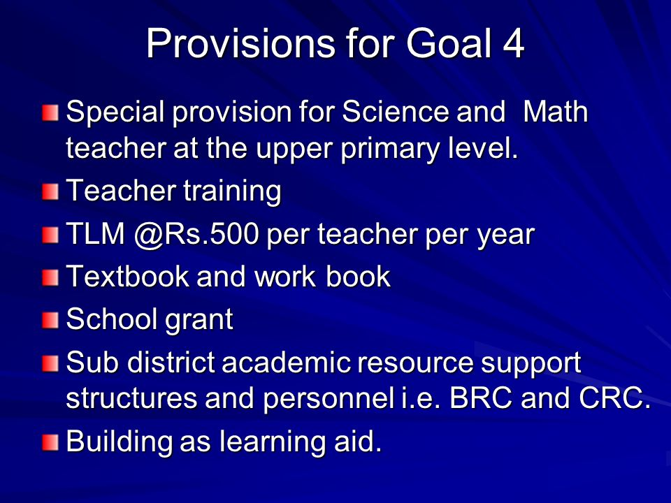 Provisions for Goal 4 Special provision for Science and Math teacher at the upper primary level.