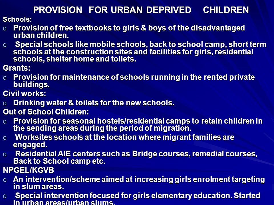PROVISION FOR URBAN DEPRIVED CHILDREN PROVISION FOR URBAN DEPRIVED CHILDRENSchools: o Provision of free textbooks to girls & boys of the disadvantaged urban children.