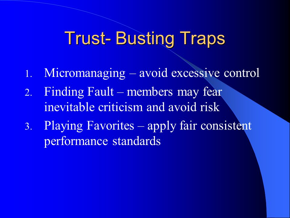 Trust- Busting Traps 1. Micromanaging – avoid excessive control 2.