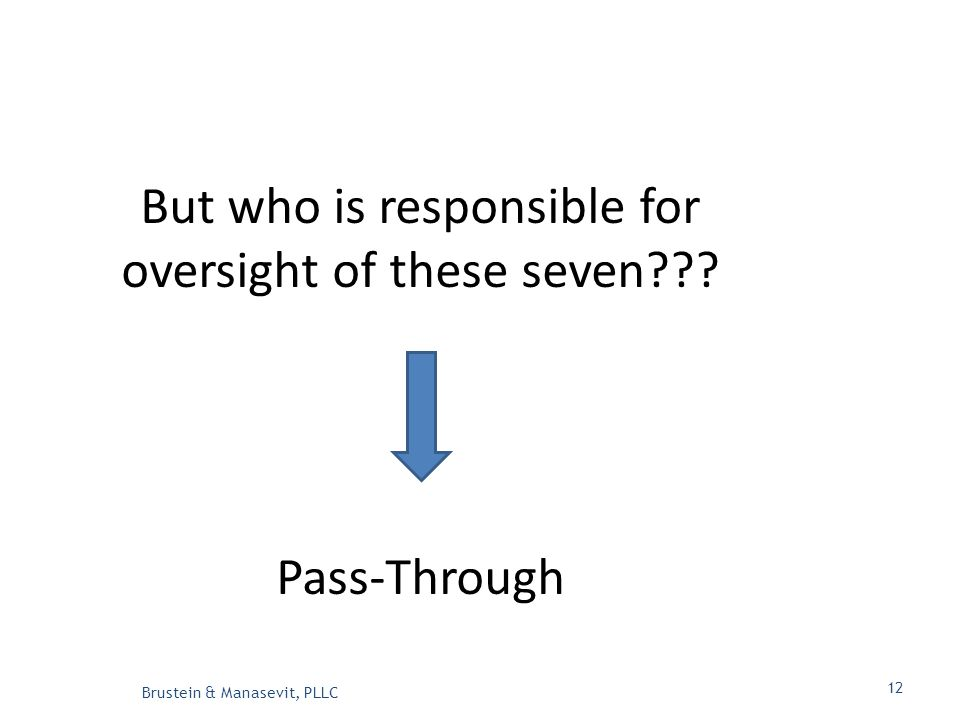 But who is responsible for oversight of these seven Pass-Through Brustein & Manasevit, PLLC 12