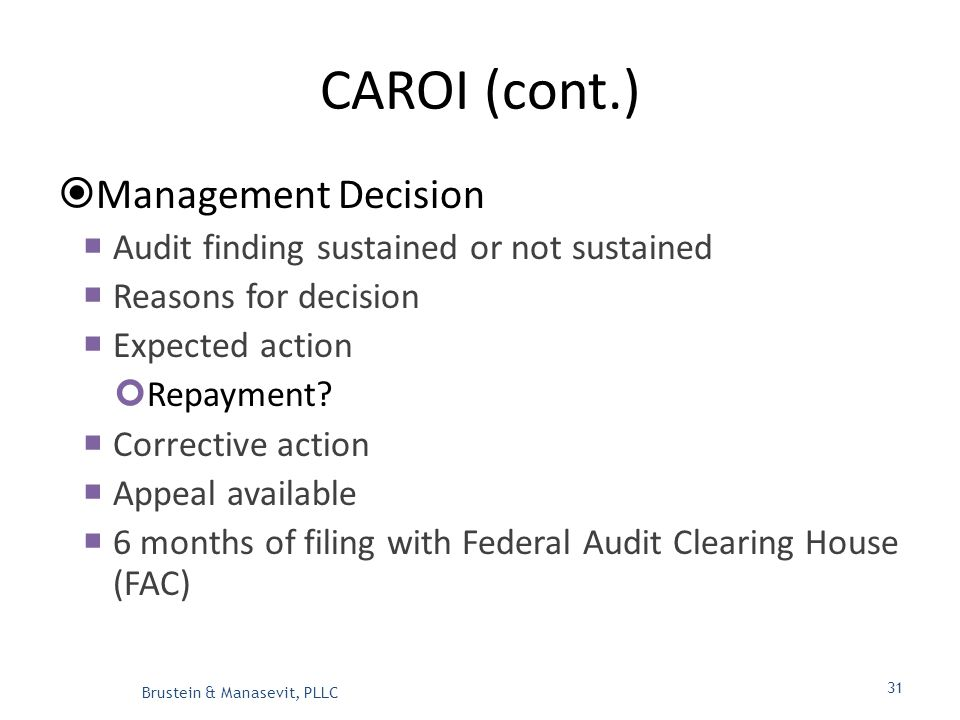 CAROI (cont.)  Management Decision  Audit finding sustained or not sustained  Reasons for decision  Expected action Repayment.