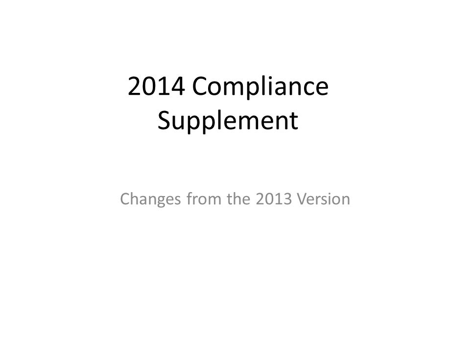 2014 Compliance Supplement Changes from the 2013 Version