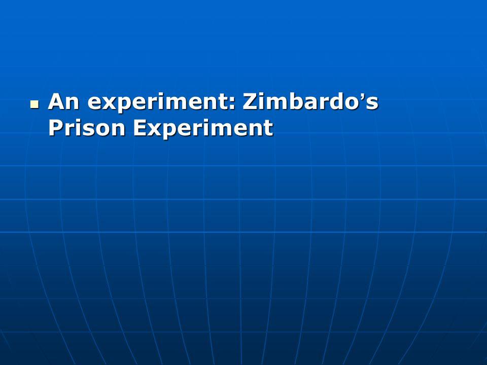 An experiment: Zimbardo ' s Prison Experiment An experiment: Zimbardo ' s Prison Experiment