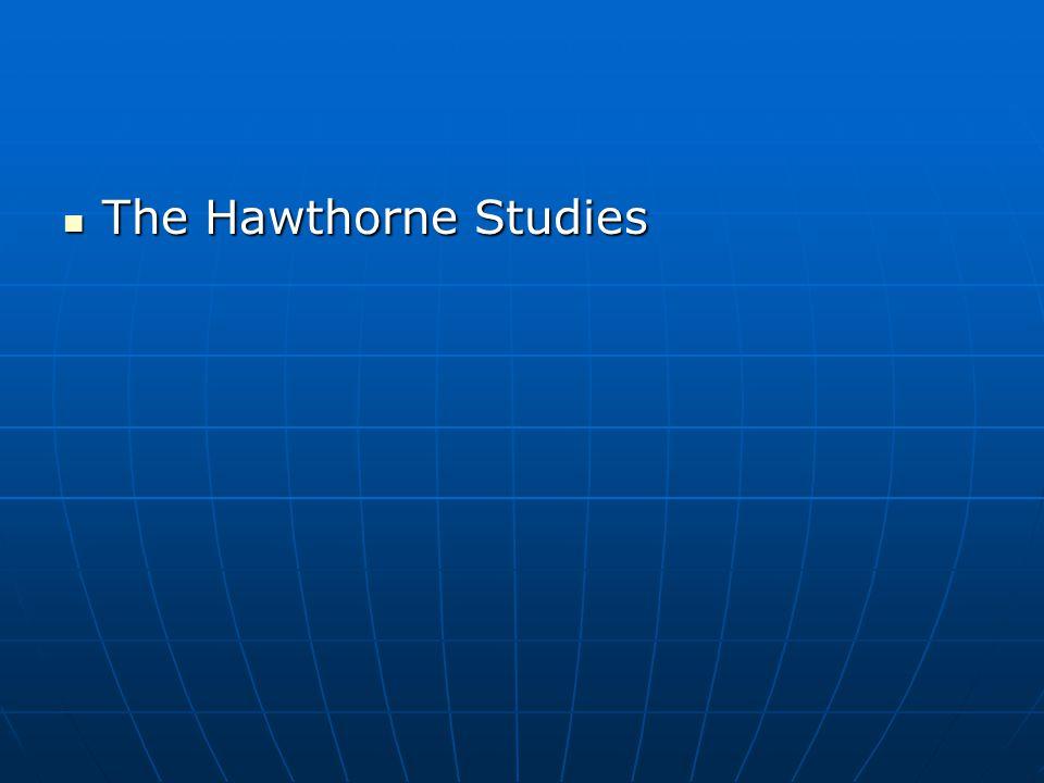 The Hawthorne Studies The Hawthorne Studies
