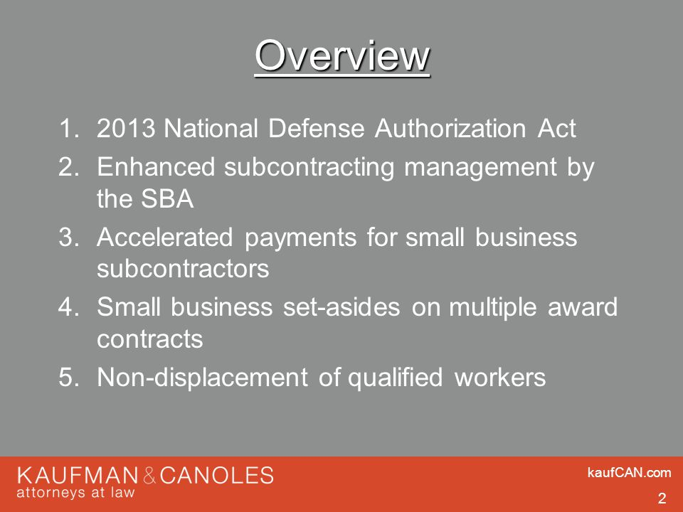 kaufCAN.com 2 Overview 1.2013 National Defense Authorization Act 2.Enhanced subcontracting management by the SBA 3.Accelerated payments for small busi