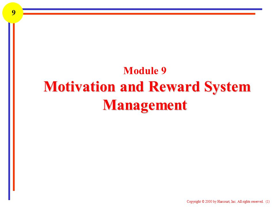 1 Copyright © 2000 by Harcourt, Inc. All rights reserved. (1) 9 Motivation and Reward System Management Module 9 Motivation and Reward System Manageme
