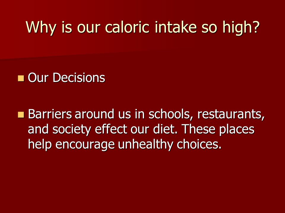 Why is our caloric intake so high.