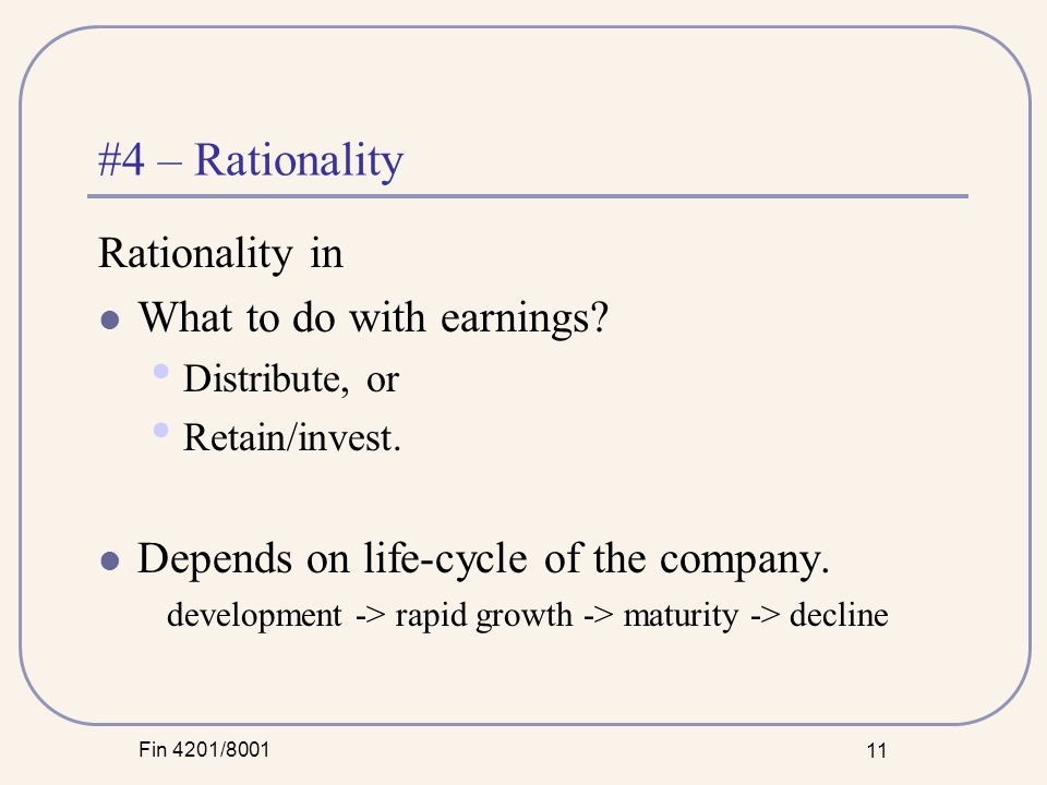 Fin 4201/8001 11 #4 – Rationality Rationality in What to do with earnings.